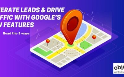 How to Generate Leads & Drive Traffic with Google's New Features?